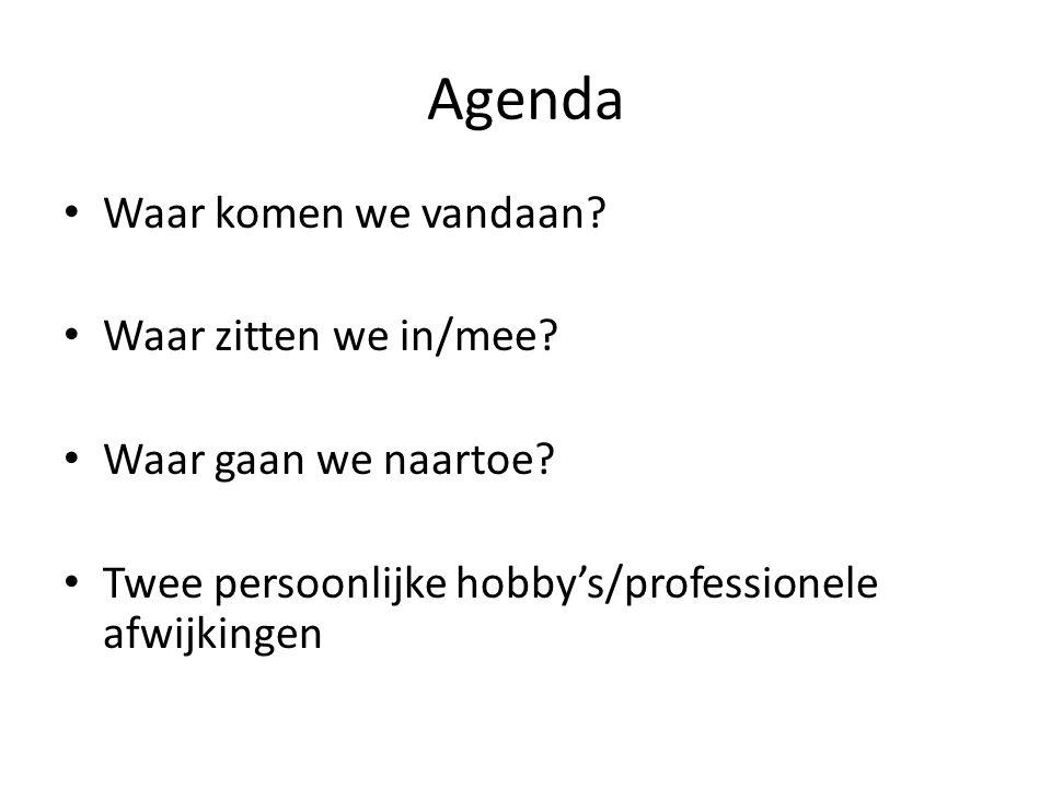 Agenda • Waar komen we vandaan? • Waar zitten we in/mee? • Waar gaan we naartoe? • Twee persoonlijke hobby's/professionele afwijkingen
