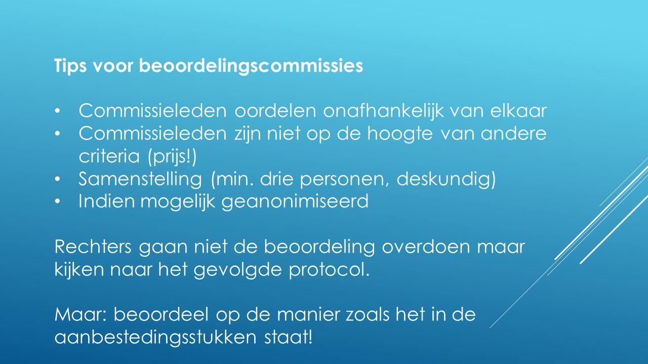 Tips voor beoordelingscommissies • Commissieleden oordelen onafhankelijk van elkaar • Commissieleden zijn niet op de hoogte van andere criteria (prijs