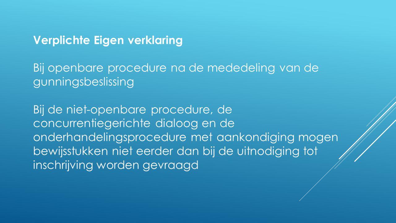Verplichte Eigen verklaring Bij openbare procedure na de mededeling van de gunningsbeslissing Bij de niet-openbare procedure, de concurrentiegerichte