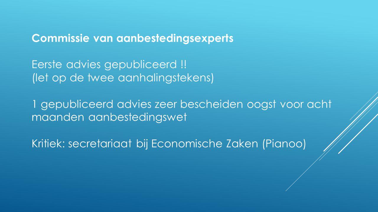 Commissie van aanbestedingsexperts Eerste advies gepubliceerd !! (let op de twee aanhalingstekens) 1 gepubliceerd advies zeer bescheiden oogst voor ac
