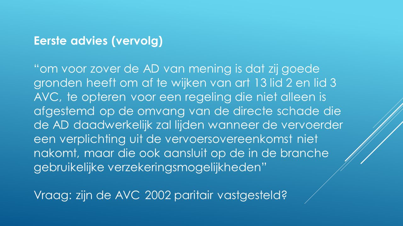 """Eerste advies (vervolg) """"om voor zover de AD van mening is dat zij goede gronden heeft om af te wijken van art 13 lid 2 en lid 3 AVC, te opteren voor"""