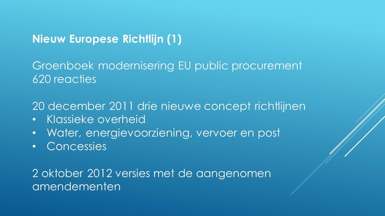 Nieuw Europese Richtlijn (1) Groenboek modernisering EU public procurement 620 reacties 20 december 2011 drie nieuwe concept richtlijnen • Klassieke o