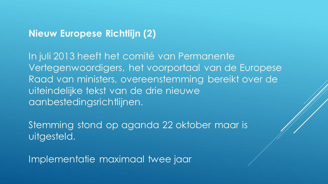 Nieuw Europese Richtlijn (2) In juli 2013 heeft het comité van Permanente Vertegenwoordigers, het voorportaal van de Europese Raad van ministers, over