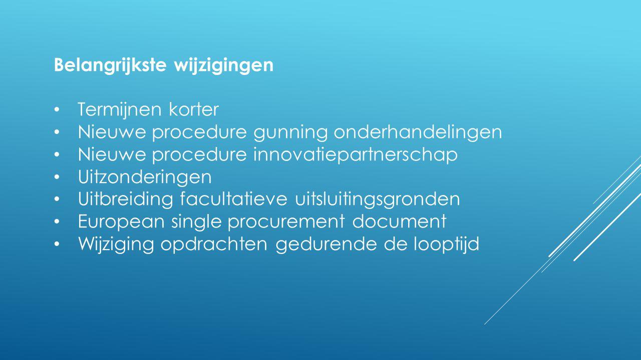 Belangrijkste wijzigingen • Termijnen korter • Nieuwe procedure gunning onderhandelingen • Nieuwe procedure innovatiepartnerschap • Uitzonderingen • U