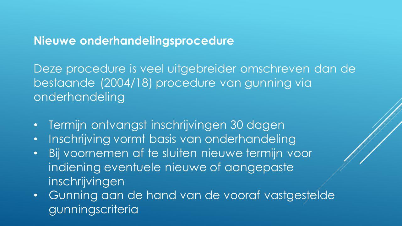 Nieuwe onderhandelingsprocedure Deze procedure is veel uitgebreider omschreven dan de bestaande (2004/18) procedure van gunning via onderhandeling • T