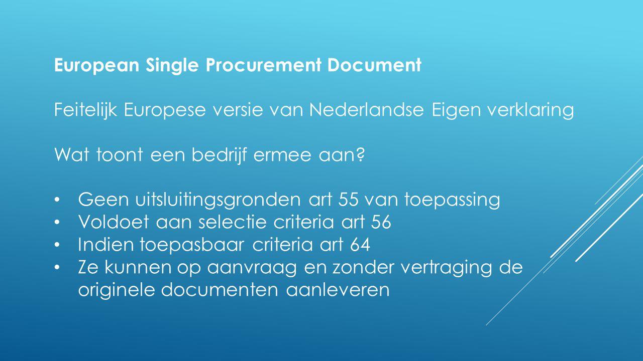 European Single Procurement Document Feitelijk Europese versie van Nederlandse Eigen verklaring Wat toont een bedrijf ermee aan? • Geen uitsluitingsgr