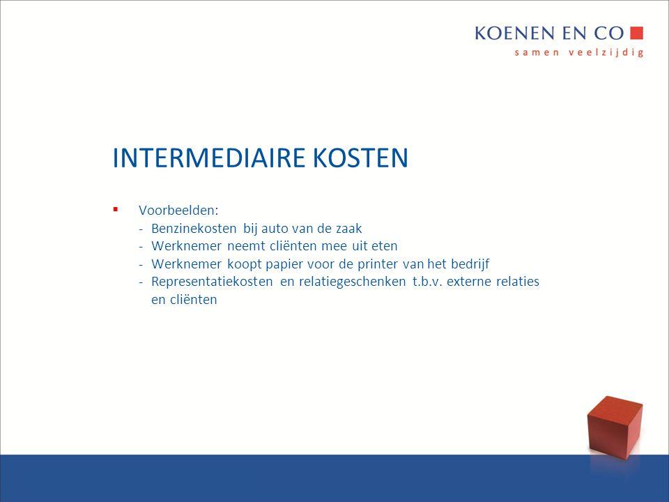 INTERMEDIAIRE KOSTEN  Voorbeelden: -Benzinekosten bij auto van de zaak -Werknemer neemt cliënten mee uit eten -Werknemer koopt papier voor de printer