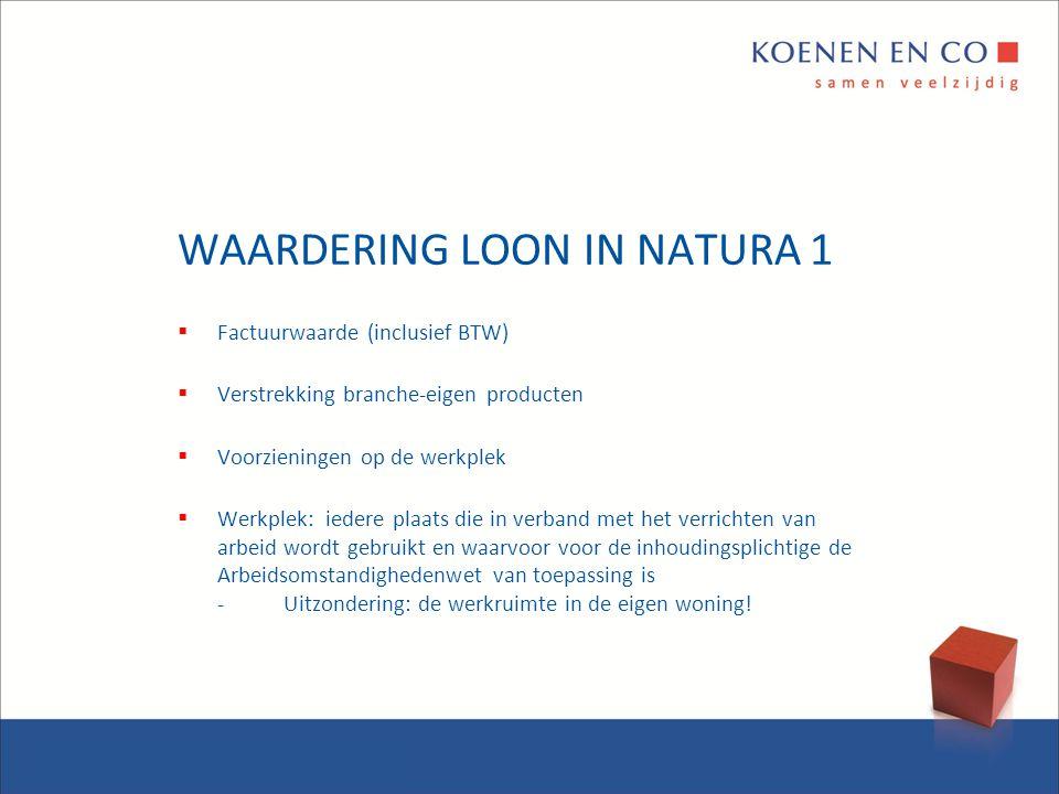 WAARDERING LOON IN NATURA 1  Factuurwaarde (inclusief BTW)  Verstrekking branche-eigen producten  Voorzieningen op de werkplek  Werkplek: iedere p