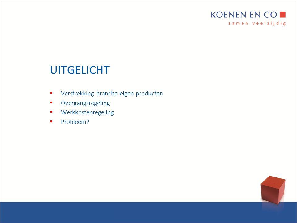 UITGELICHT  Verstrekking branche eigen producten  Overgangsregeling  Werkkostenregeling  Probleem?