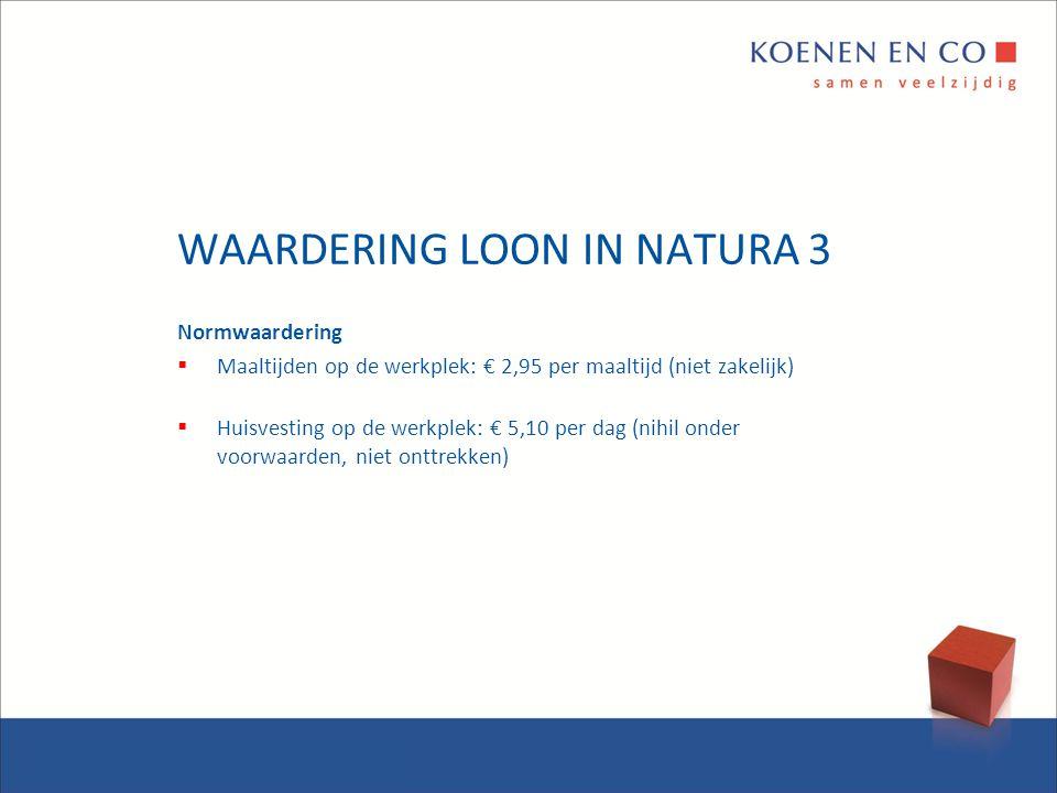 WAARDERING LOON IN NATURA 3 Normwaardering  Maaltijden op de werkplek: € 2,95 per maaltijd (niet zakelijk)  Huisvesting op de werkplek: € 5,10 per d
