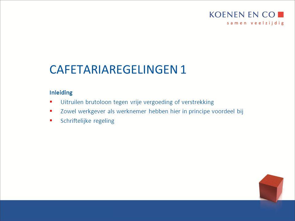 CAFETARIAREGELINGEN 1 Inleiding  Uitruilen brutoloon tegen vrije vergoeding of verstrekking  Zowel werkgever als werknemer hebben hier in principe v