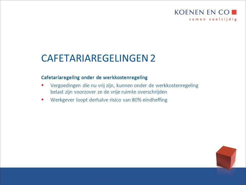 CAFETARIAREGELINGEN 2 Cafetariaregeling onder de werkkostenregeling  Vergoedingen die nu vrij zijn, kunnen onder de werkkostenregeling belast zijn vo