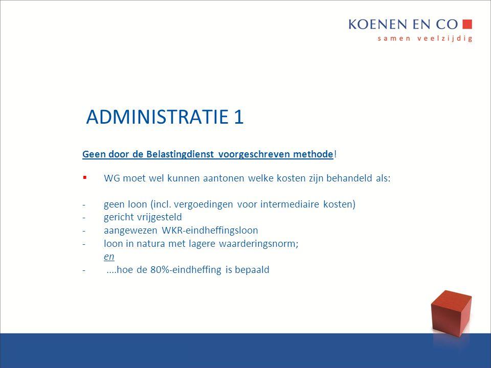 ADMINISTRATIE 1 Geen door de Belastingdienst voorgeschreven methode!  WG moet wel kunnen aantonen welke kosten zijn behandeld als: - geen loon (incl.