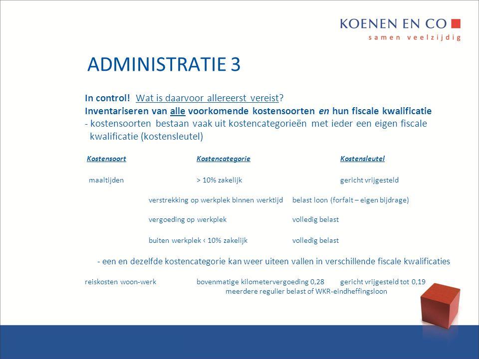 ADMINISTRATIE 3 In control! Wat is daarvoor allereerst vereist? Inventariseren van alle voorkomende kostensoorten en hun fiscale kwalificatie - kosten