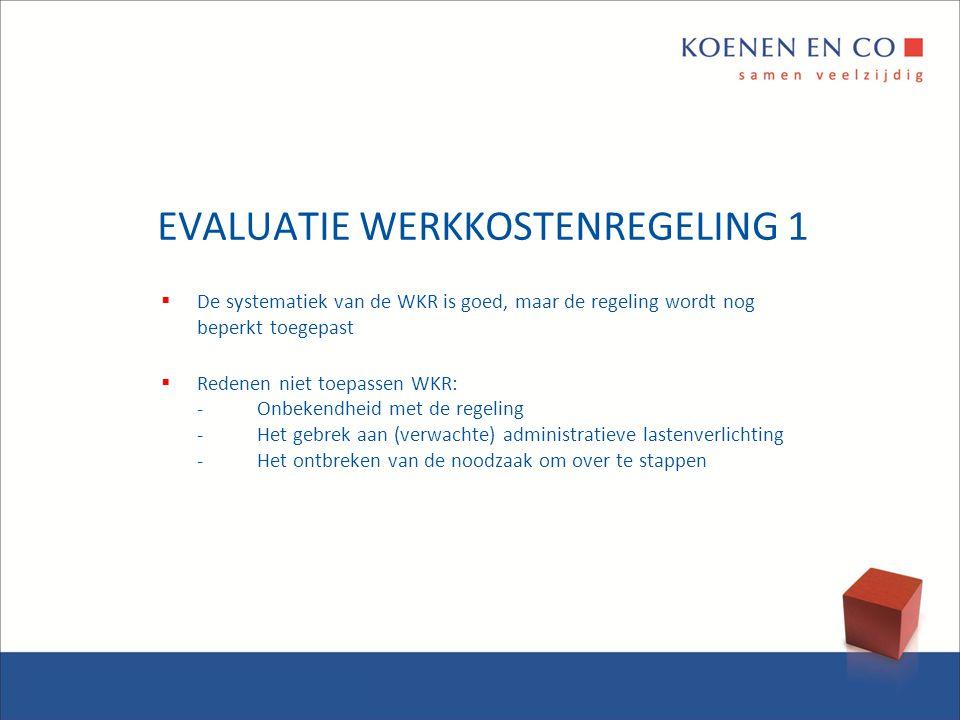 EVALUATIE WERKKOSTENREGELING 1  De systematiek van de WKR is goed, maar de regeling wordt nog beperkt toegepast  Redenen niet toepassen WKR: - Onbek