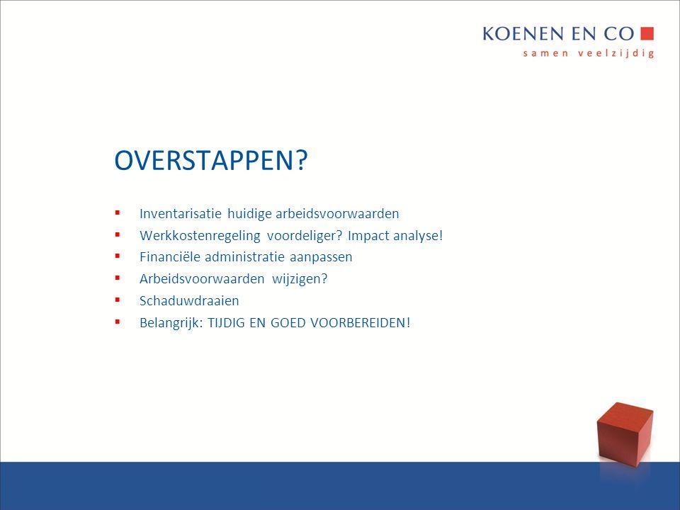 OVERSTAPPEN?  Inventarisatie huidige arbeidsvoorwaarden  Werkkostenregeling voordeliger? Impact analyse!  Financiële administratie aanpassen  Arbe