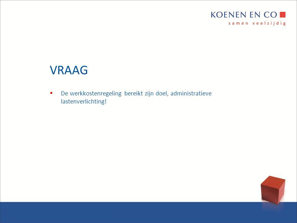 VRAAG  De werkkostenregeling bereikt zijn doel, administratieve lastenverlichting!