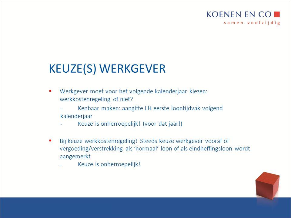 KEUZE(S) WERKGEVER  Werkgever moet voor het volgende kalenderjaar kiezen: werkkostenregeling of niet? -Kenbaar maken: aangifte LH eerste loontijdvak