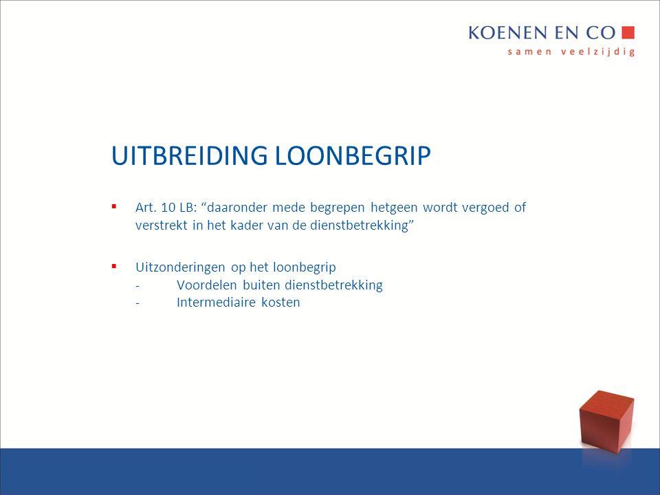 """UITBREIDING LOONBEGRIP  Art. 10 LB: """"daaronder mede begrepen hetgeen wordt vergoed of verstrekt in het kader van de dienstbetrekking""""  Uitzonderinge"""