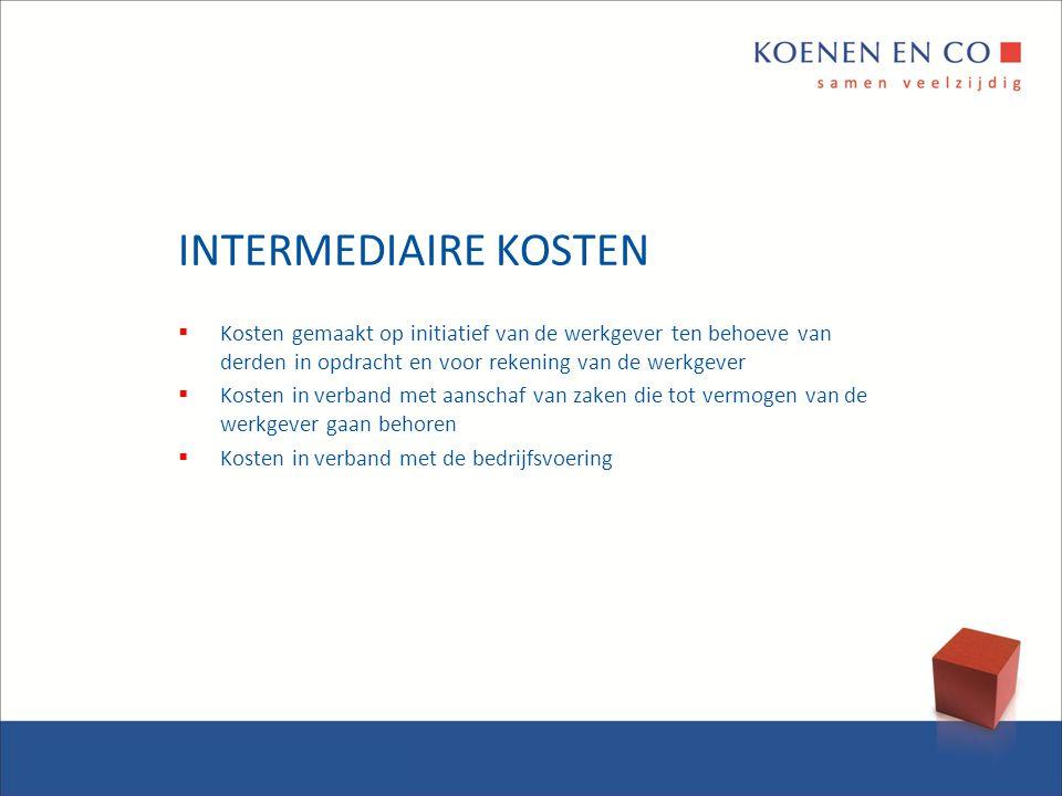 INTERMEDIAIRE KOSTEN  Kosten gemaakt op initiatief van de werkgever ten behoeve van derden in opdracht en voor rekening van de werkgever  Kosten in
