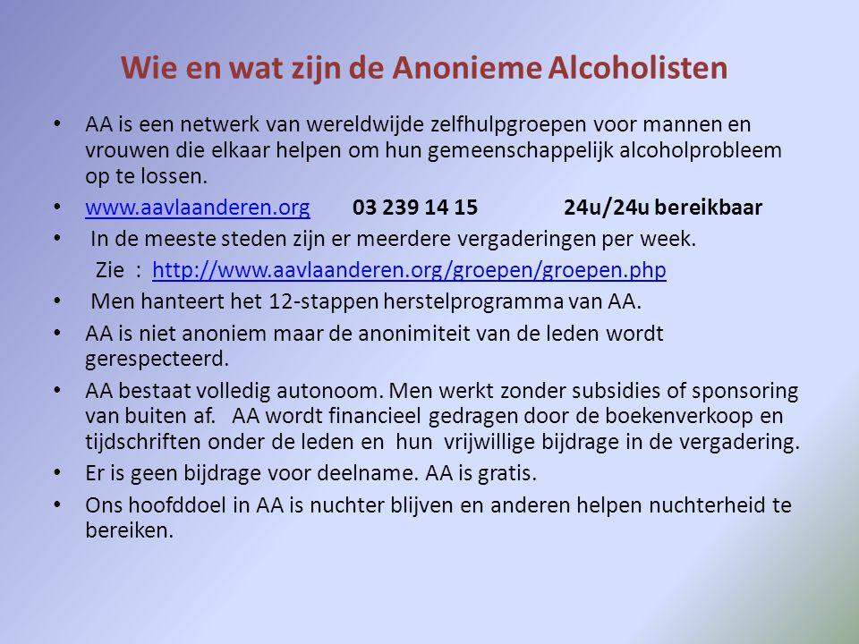 Wie en wat zijn de Anonieme Alcoholisten • AA is een netwerk van wereldwijde zelfhulpgroepen voor mannen en vrouwen die elkaar helpen om hun gemeensch