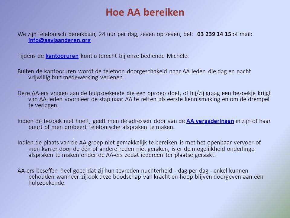 Hoe AA bereiken We zijn telefonisch bereikbaar, 24 uur per dag, zeven op zeven, bel: 03 239 14 15 of mail: info@aavlaanderen.org info@aavlaanderen.org