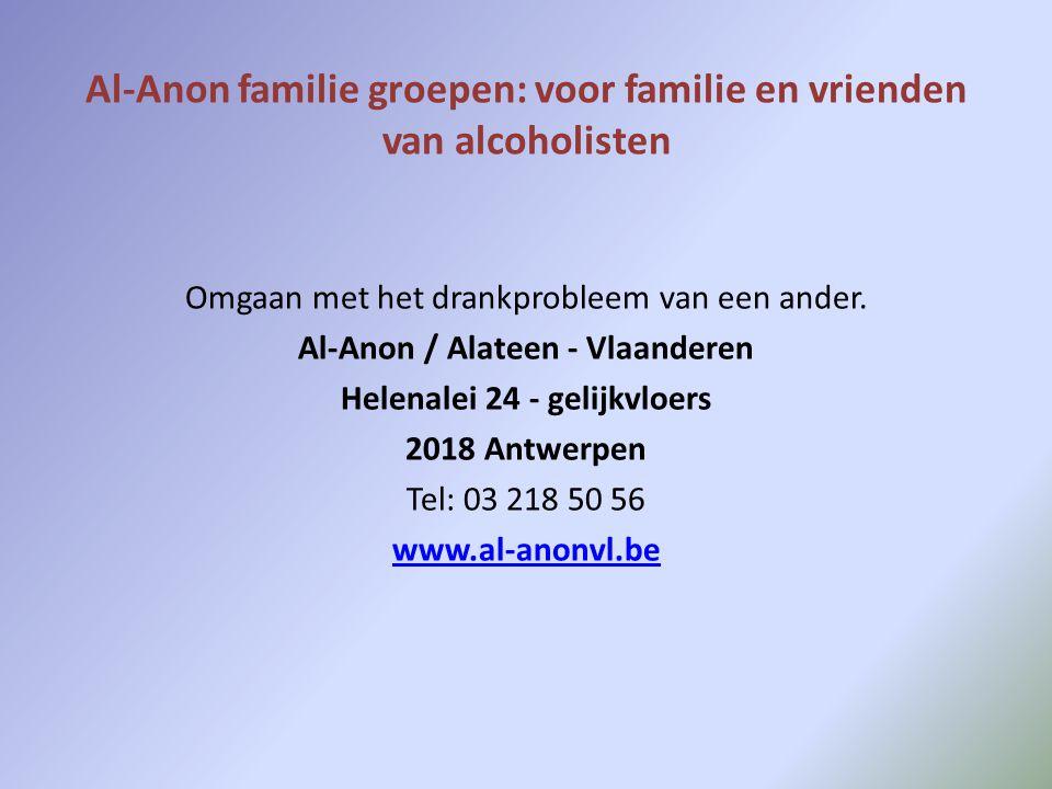 Al-Anon familie groepen: voor familie en vrienden van alcoholisten Omgaan met het drankprobleem van een ander. Al-Anon / Alateen - Vlaanderen Helenale