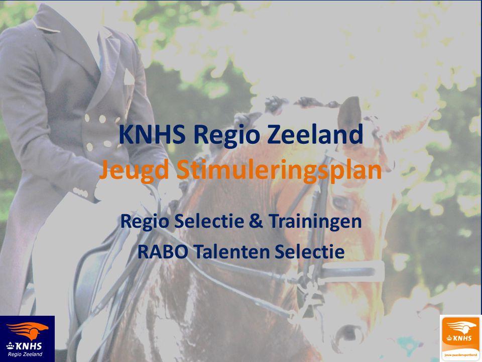 KNHS Regio Zeeland Jeugd Stimuleringsplan Regio Selectie & Trainingen RABO Talenten Selectie