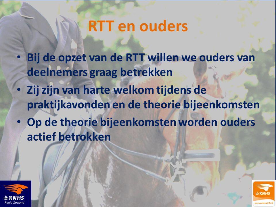 RTT en ouders • Bij de opzet van de RTT willen we ouders van deelnemers graag betrekken • Zij zijn van harte welkom tijdens de praktijkavonden en de t