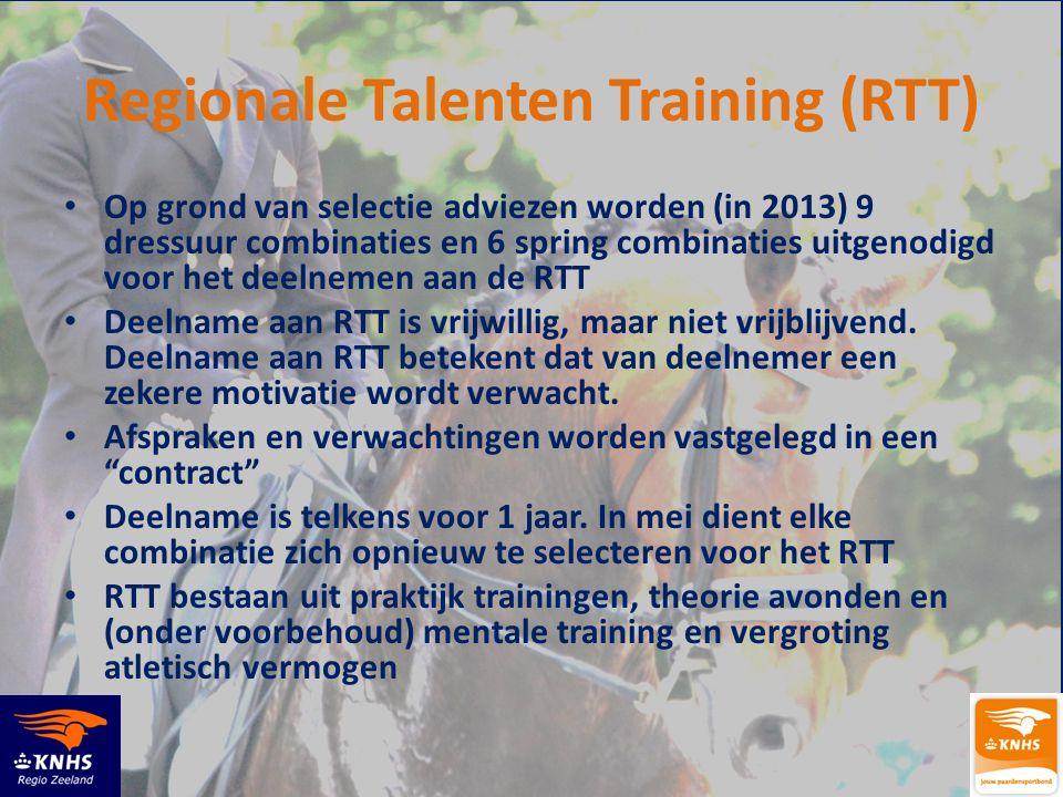 Regionale Talenten Training (RTT) • Op grond van selectie adviezen worden (in 2013) 9 dressuur combinaties en 6 spring combinaties uitgenodigd voor het deelnemen aan de RTT • Deelname aan RTT is vrijwillig, maar niet vrijblijvend.
