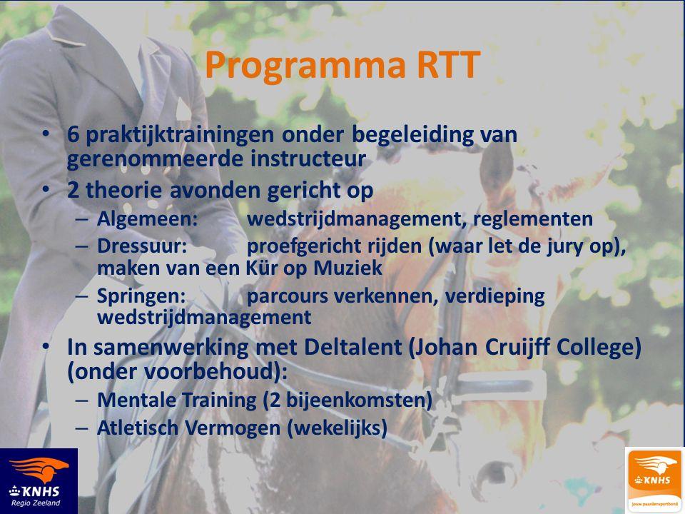Programma RTT • 6 praktijktrainingen onder begeleiding van gerenommeerde instructeur • 2 theorie avonden gericht op – Algemeen:wedstrijdmanagement, re