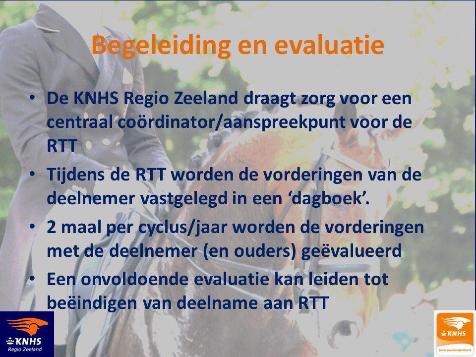Begeleiding en evaluatie • De KNHS Regio Zeeland draagt zorg voor een centraal coördinator/aanspreekpunt voor de RTT • Tijdens de RTT worden de vorder