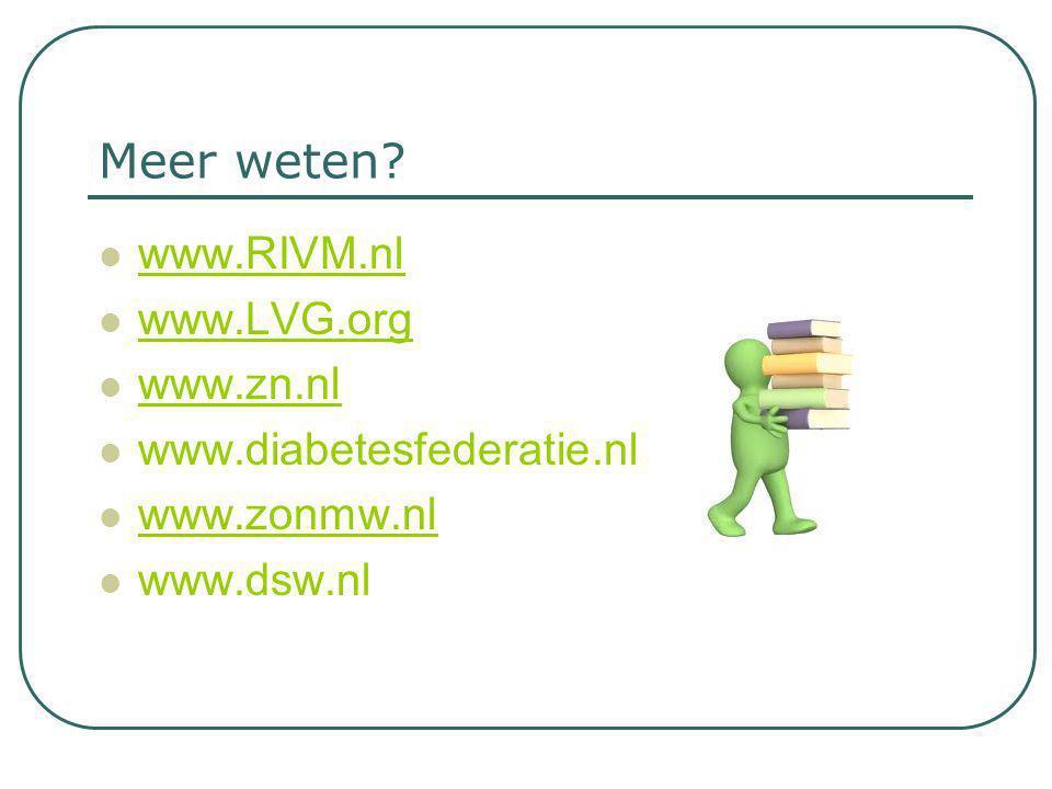 Meer weten?  www.RIVM.nl www.RIVM.nl  www.LVG.org www.LVG.org  www.zn.nl www.zn.nl  www.diabetesfederatie.nl  www.zonmw.nl www.zonmw.nl  www.dsw