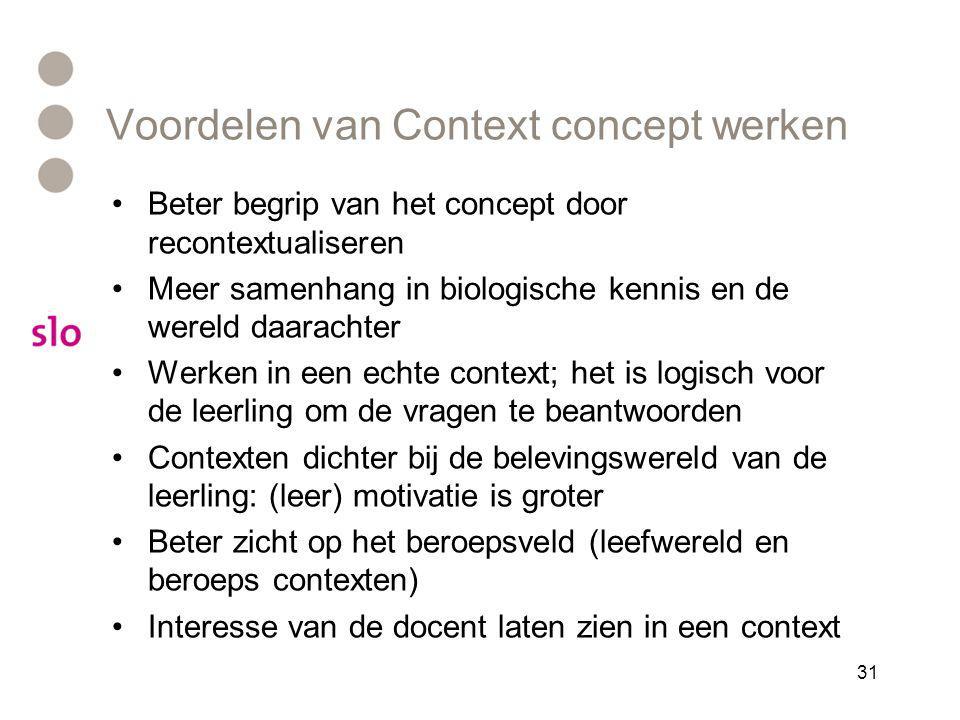 Voordelen van Context concept werken •Beter begrip van het concept door recontextualiseren •Meer samenhang in biologische kennis en de wereld daaracht