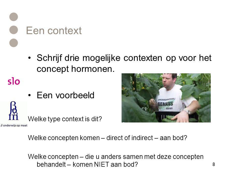 Een context •Schrijf drie mogelijke contexten op voor het concept hormonen. •Een voorbeeld Welke type context is dit? Welke concepten komen – direct o