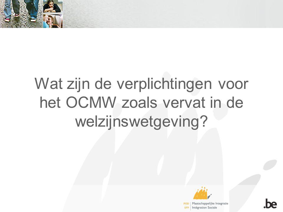 Wat zijn de verplichtingen voor het OCMW zoals vervat in de welzijnswetgeving