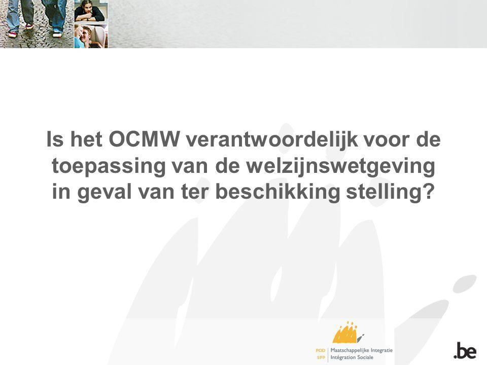 Is het OCMW verantwoordelijk voor de toepassing van de welzijnswetgeving in geval van ter beschikking stelling