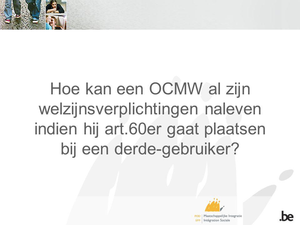 Hoe kan een OCMW al zijn welzijnsverplichtingen naleven indien hij art.60er gaat plaatsen bij een derde-gebruiker