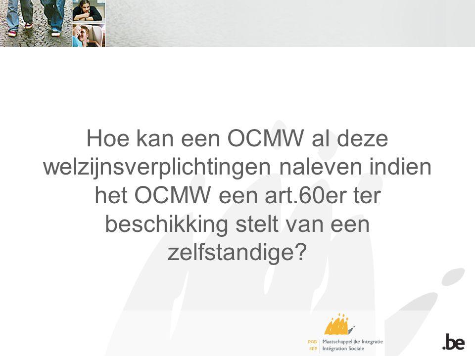 Hoe kan een OCMW al deze welzijnsverplichtingen naleven indien het OCMW een art.60er ter beschikking stelt van een zelfstandige