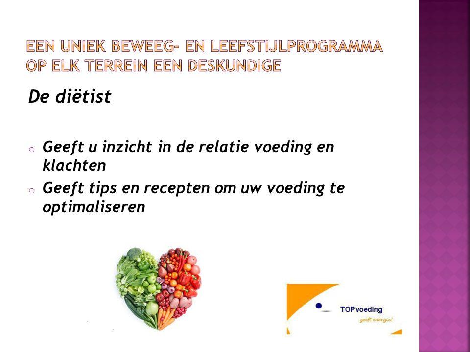De diëtist o Geeft u inzicht in de relatie voeding en klachten o Geeft tips en recepten om uw voeding te optimaliseren