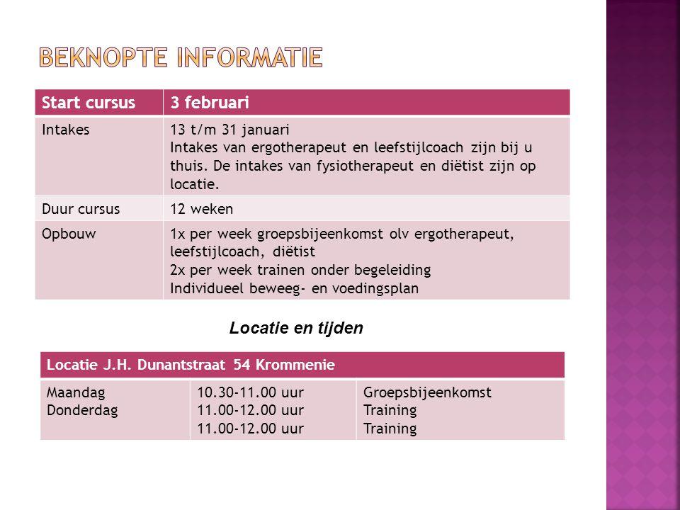 Start cursus3 februari Intakes13 t/m 31 januari Intakes van ergotherapeut en leefstijlcoach zijn bij u thuis.