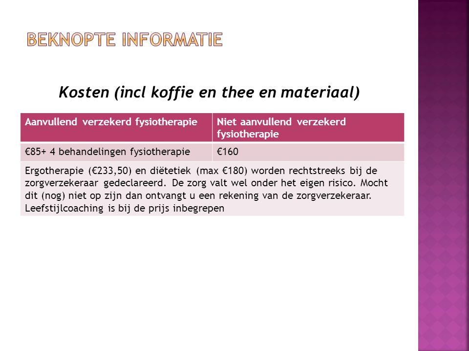 Kosten (incl koffie en thee en materiaal) Aanvullend verzekerd fysiotherapieNiet aanvullend verzekerd fysiotherapie €85+ 4 behandelingen fysiotherapie€160 Ergotherapie (€233,50) en diëtetiek (max €180) worden rechtstreeks bij de zorgverzekeraar gedeclareerd.