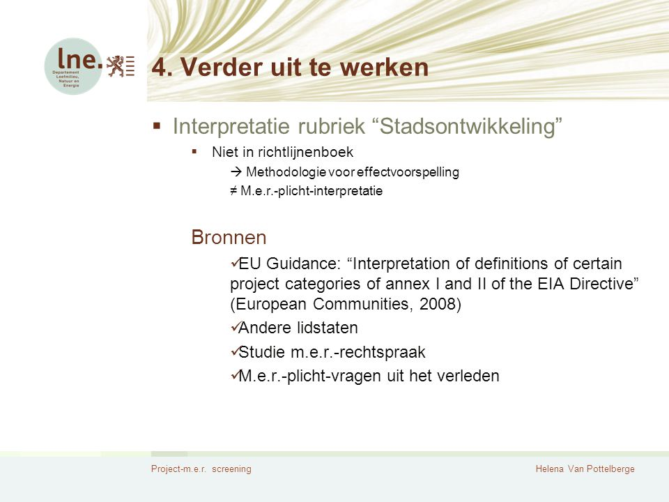 """Project-m.e.r. screeningHelena Van Pottelberge 4. Verder uit te werken  Interpretatie rubriek """"Stadsontwikkeling""""  Niet in richtlijnenboek  Methodo"""
