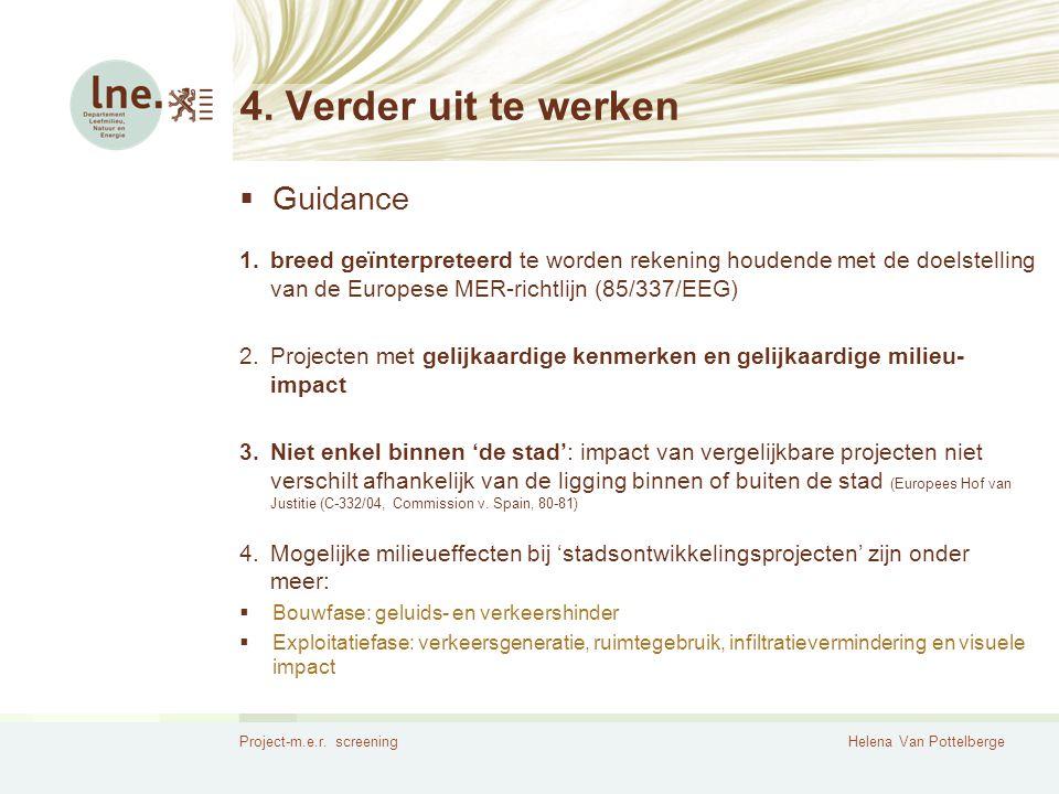 Project-m.e.r. screeningHelena Van Pottelberge 4. Verder uit te werken  Guidance 1.breed geïnterpreteerd te worden rekening houdende met de doelstell