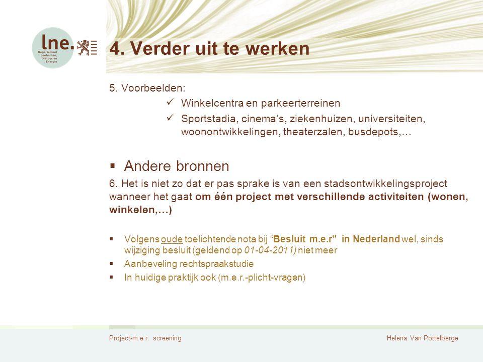 Project-m.e.r. screeningHelena Van Pottelberge 4. Verder uit te werken 5. Voorbeelden:  Winkelcentra en parkeerterreinen  Sportstadia, cinema's, zie