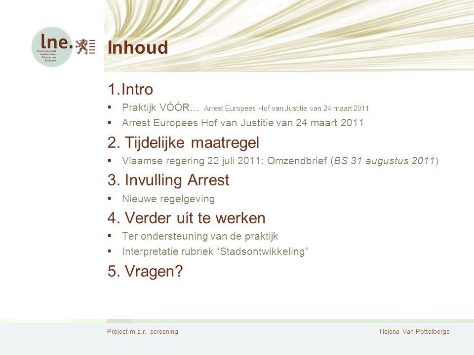 Project-m.e.r. screeningHelena Van Pottelberge Inhoud 1.Intro  Praktijk VÓÓR… Arrest Europees Hof van Justitie van 24 maart 2011  Arrest Europees Ho
