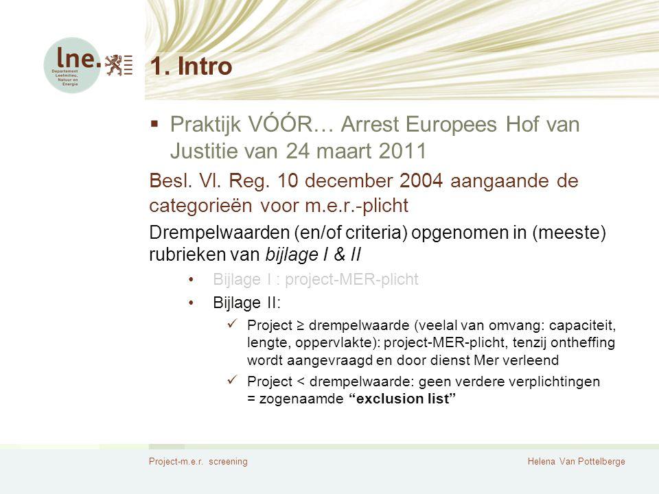 Project-m.e.r. screeningHelena Van Pottelberge 1. Intro  Praktijk VÓÓR… Arrest Europees Hof van Justitie van 24 maart 2011 Besl. Vl. Reg. 10 december