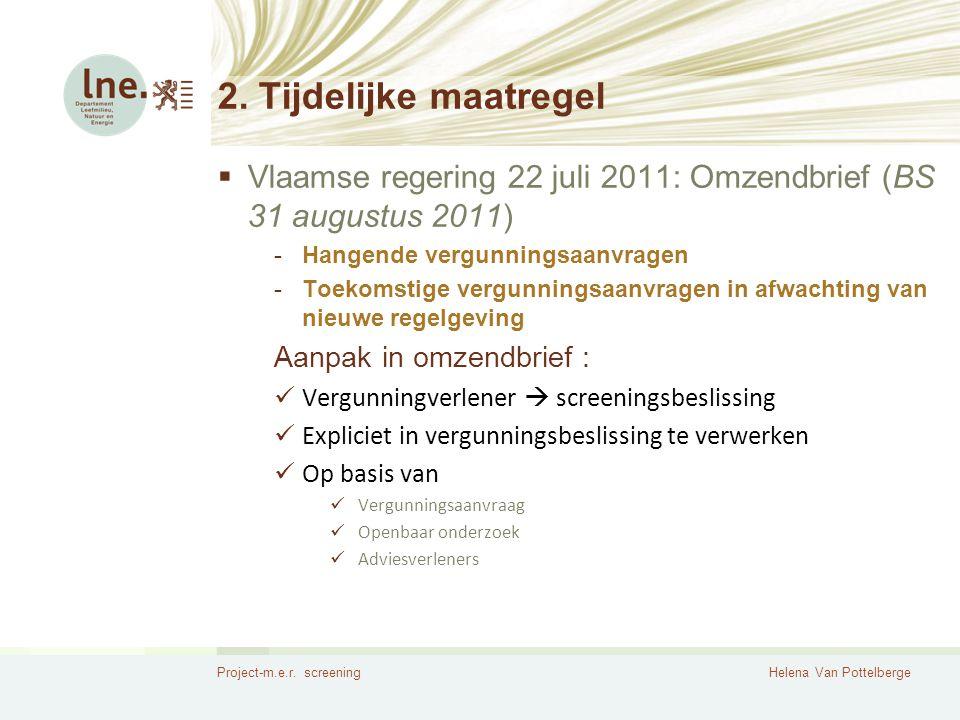 Project-m.e.r. screeningHelena Van Pottelberge 2. Tijdelijke maatregel  Vlaamse regering 22 juli 2011: Omzendbrief (BS 31 augustus 2011) -Hangende ve