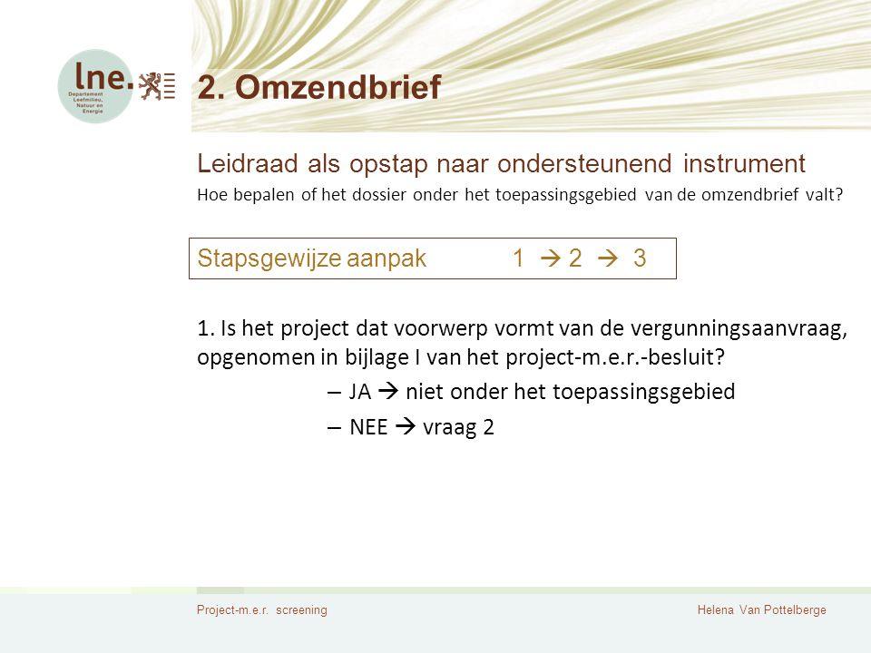 Project-m.e.r. screeningHelena Van Pottelberge 2. Omzendbrief Leidraad als opstap naar ondersteunend instrument Hoe bepalen of het dossier onder het t