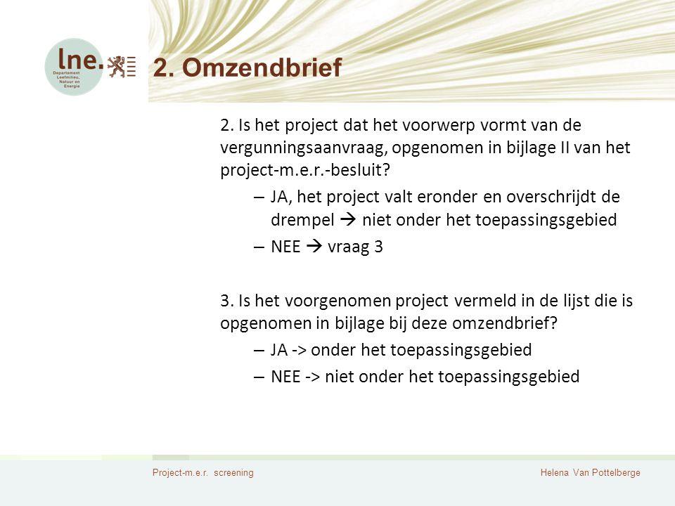 Project-m.e.r. screeningHelena Van Pottelberge 2. Omzendbrief 2. Is het project dat het voorwerp vormt van de vergunningsaanvraag, opgenomen in bijlag